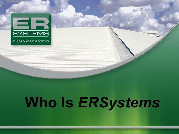 <ul><li>Who Is  ERSystems </li></ul>