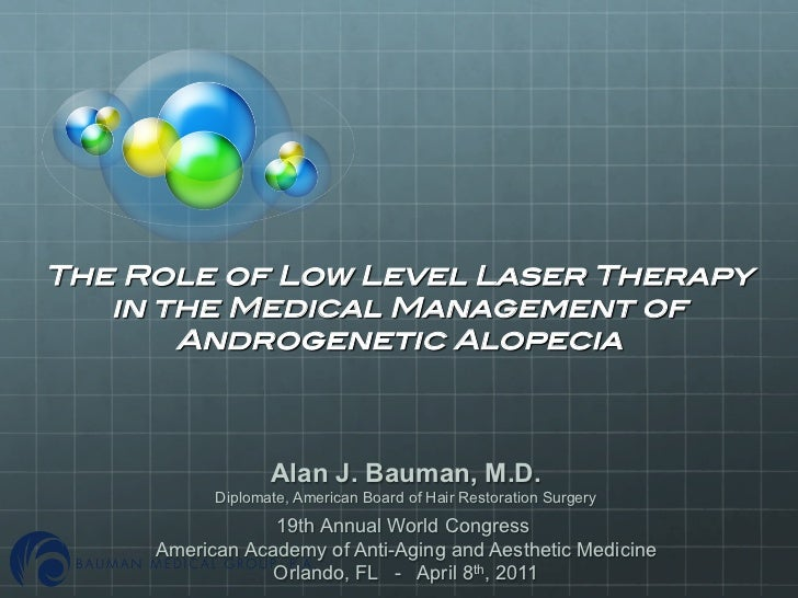 The Role of Low Level Laser Therapy !   in the Medical Management of !       Androgenetic Alopecia!                  Alan...