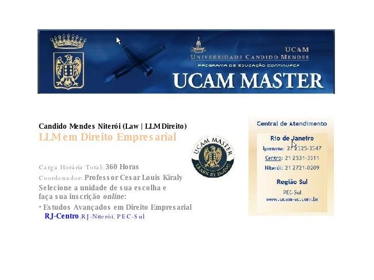 Candido Mendes Niterói (Law | LLM Direito) LLM em Direito Empresarial <ul><li>Carga Horária Total:  360 Horas </li></ul><u...