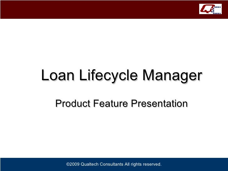 Loan Lifecycle Manager Product Feature Presentation ©2009 Qualtech Consultants All rights reserved.