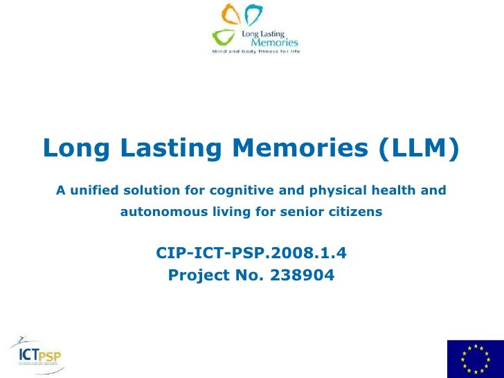 Long Lasting Memories (LLM)<br />A unified solution for cognitive and physical health and autonomous living for senior cit...