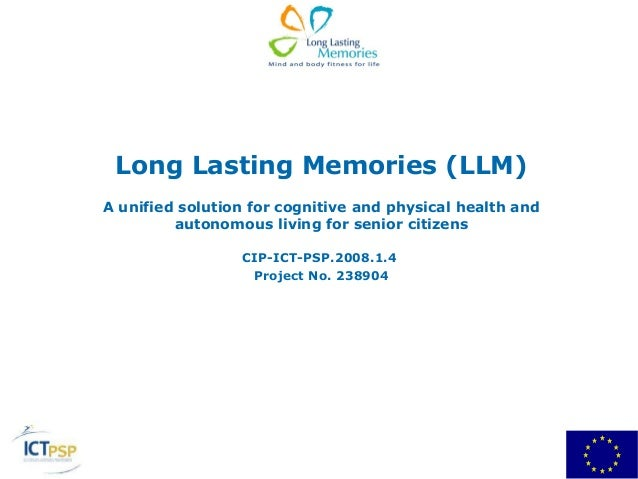 Long Lasting Memories (LLM)A unified solution for cognitive and physical health and         autonomous living for senior c...