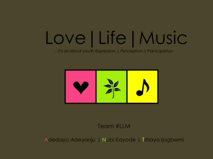 Love|Life|Music<br />…it's all about youth Expression | Perception | Participation<br />Team #LLM<br />Adedayo Adeyanju | ...