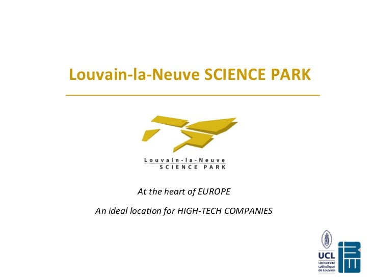 Louvain-la-Neuve SCIENCE PARK At the heart of EUROPE An ideal location for HIGH-TECH COMPANIES