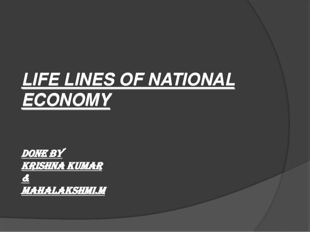 LIFE LINES OF NATIONALECONOMYDONE BYKRISHNA KUMAR&MAHALAKSHMI.M