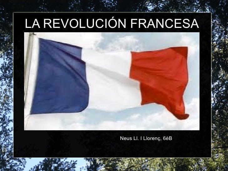 LA REVOLUCIÓN FRANCESA            Neus Ll. I Llorenç, 6èB