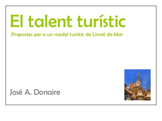El talent turístic Propostes per a un model turístic de Lloret de Mar José A. Donaire
