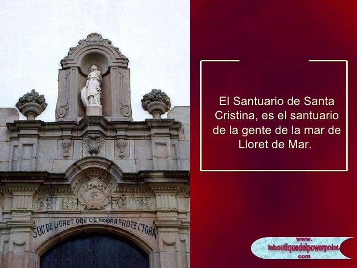 El Santuario de Santa Cristina, es el santuario de la gente de la mar de Lloret de Mar.