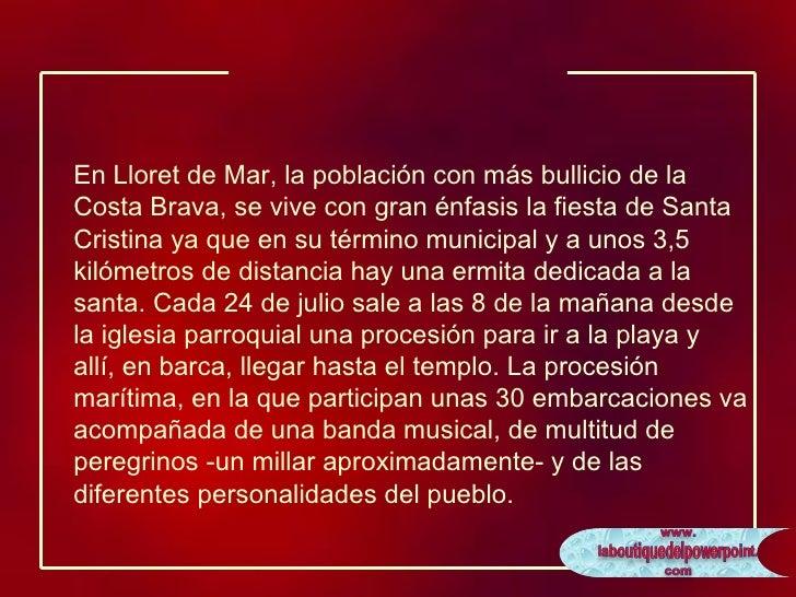 En Lloret de Mar, la población con más bullicio de la Costa Brava, se vive con gran énfasis la fiesta de Santa Cristina ya...