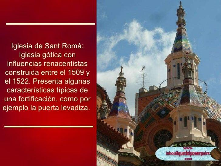 Iglesia de Sant Romà: Iglesia gótica con influencias renacentistas construida entre el 1509 y el 1522. Presenta algunas ca...