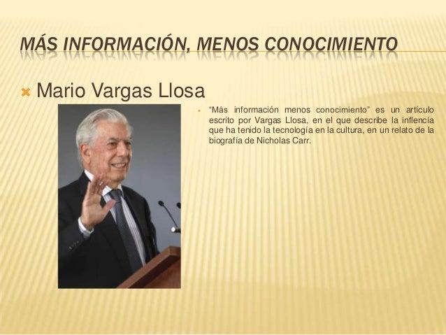 """MÁS INFORMACIÓN, MENOS CONOCIMIENTO   Mario Vargas Llosa                        """"Más información menos conocimiento"""" es ..."""