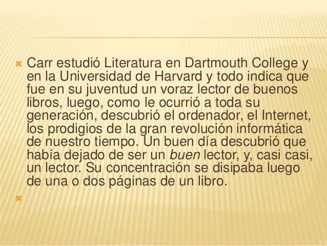    Carr estudió Literatura en Dartmouth College y    en la Universidad de Harvard y todo indica que    fue en su juventud...