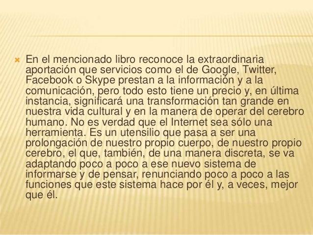    En el mencionado libro reconoce la extraordinaria    aportación que servicios como el de Google, Twitter,    Facebook ...