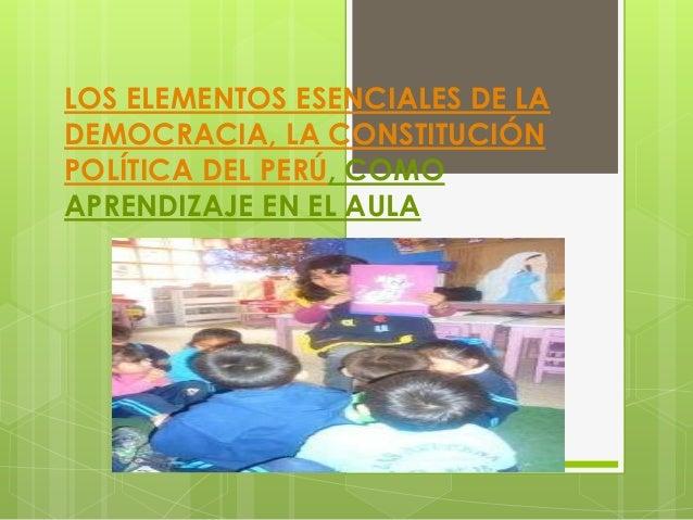 LOS ELEMENTOS ESENCIALES DE LADEMOCRACIA, LA CONSTITUCIÓNPOLÍTICA DEL PERÚ, COMOAPRENDIZAJE EN EL AULA