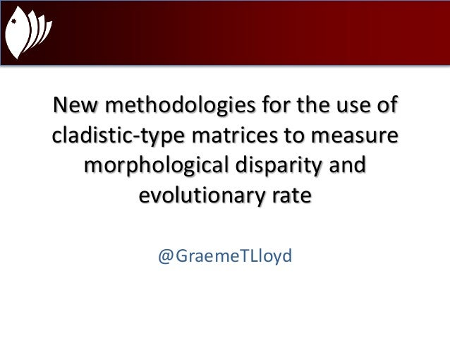New methodologies for the use of  cladistic-type matrices to measure  morphological disparity and  evolutionary rate  @Gra...