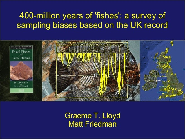 400-million years of fishes: a survey ofsampling biases based on the UK record             Graeme T. Lloyd              Ma...
