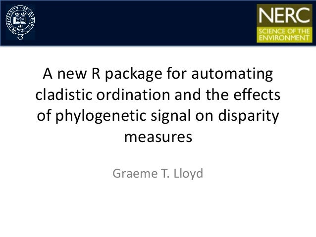A new R package for automating cladistic ordination and the effects of phylogenetic signal on disparity measures Graeme T....