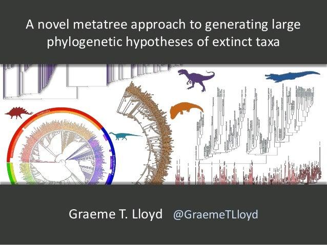 A novel metatree approach to generating large phylogenetic hypotheses of extinct taxa Graeme T. Lloyd @GraemeTLloyd
