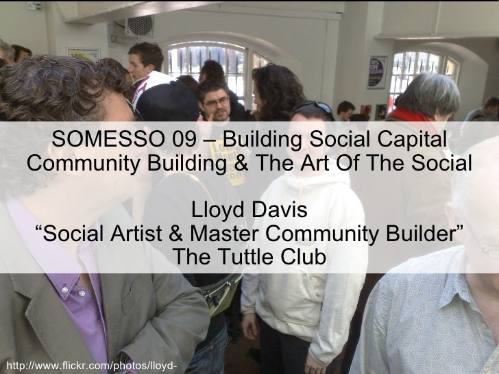"SOMESSO 09 – Building Social Capital Community Building & The Art Of The Social Lloyd Davis ""Social Artist & Master Commun..."