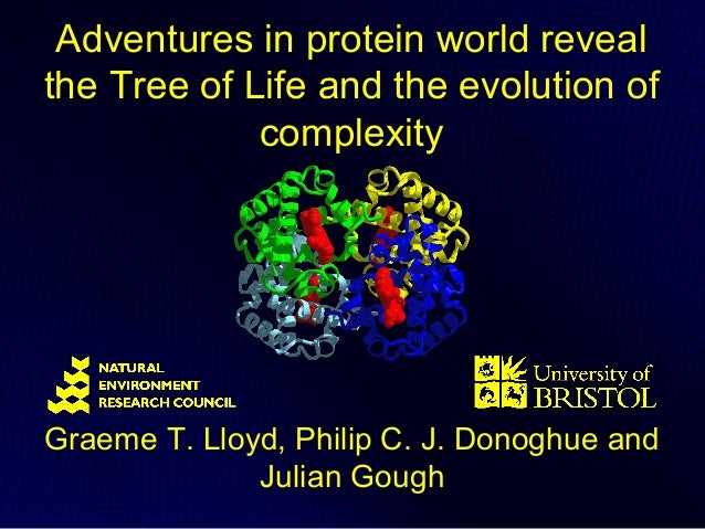 Adventures in protein world revealthe Tree of Life and the evolution of             complexityGraeme T. Lloyd, Philip C. J...