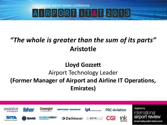 """""""The whole is greater than the sum of its parts"""" Aristotle Lloyd Gozzett Airport Technology Leader (Former Manager of Airp..."""