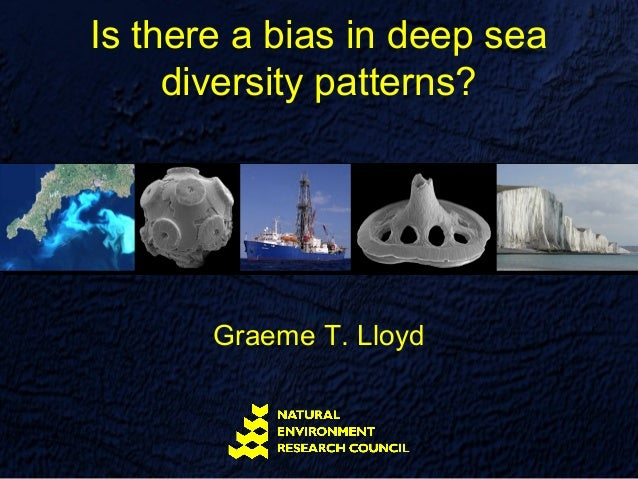 Is there a bias in deep sea     diversity patterns?       Graeme T. Lloyd