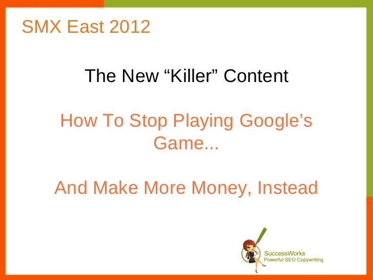 """SMX East 2012      The New """"Killer"""" Content   How To Stop Playing Google's             Game...   And Make More Money, Inst..."""