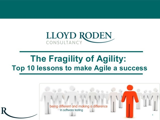 The Fragility of Agility: Top 10 lessons to make Agile a success 1