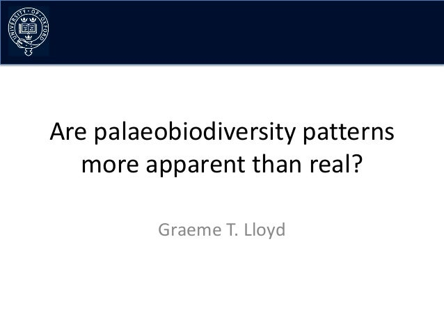 Are palaeobiodiversity patterns   more apparent than real?         Graeme T. Lloyd