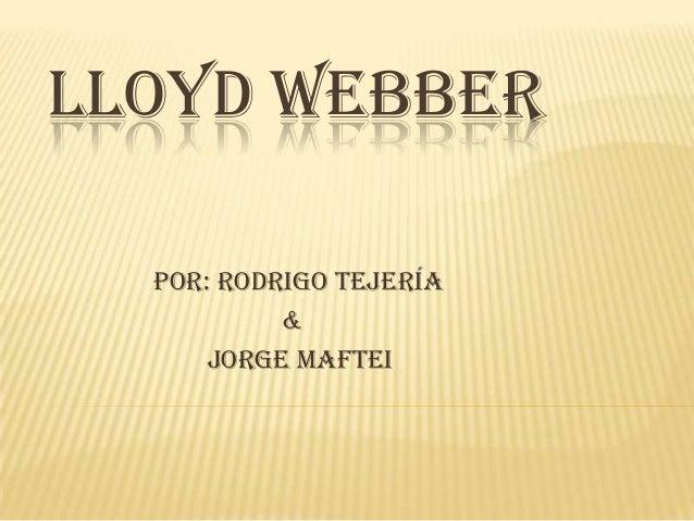 LLOYD WEBBER Por: Rodrigo Tejería & Jorge Maftei