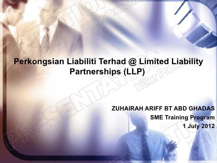 Perkongsian Liabiliti Terhad @ Limited Liability             Partnerships (LLP)                        ZUHAIRAH ARIFF BT A...