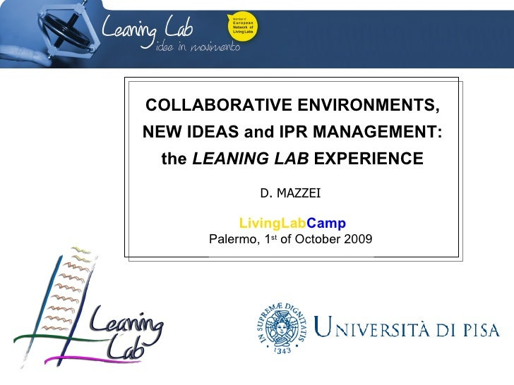 COLLABORATIVE ENVIRONMENTS, NEW IDEAS and IPR MANAGEMENT: the  LEANING LAB  EXPERIENCE D. MAZZEI  LivingLab Camp Palermo, ...