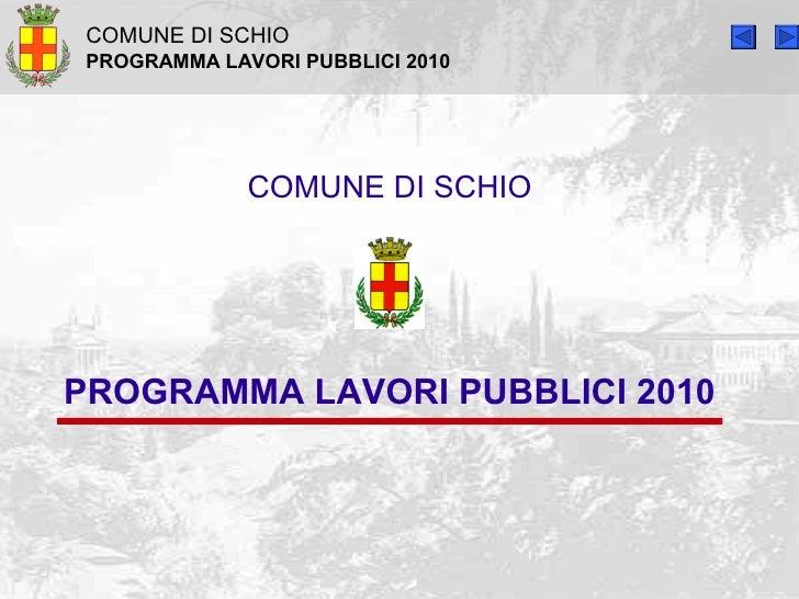 COMUNE DI SCHIO  PROGRAMMA LAVORI PUBBLICI 2010                   COMUNE DI SCHIO     PROGRAMMA LAVORI PUBBLICI 2010