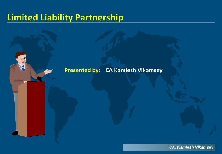 Limited Liability Partnership                   Presented by: CA Kamlesh Vikamsey                                         ...