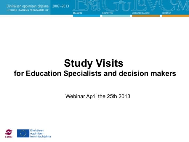 Study Visitsfor Education Specialists and decision makersWebinar April the 25th 2013