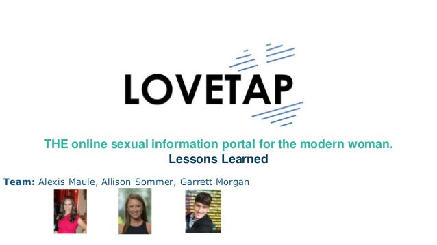 THE online sexual information portal for the modern woman. Lessons Learned Team: Alexis Maule, Allison Sommer, Garrett Mor...