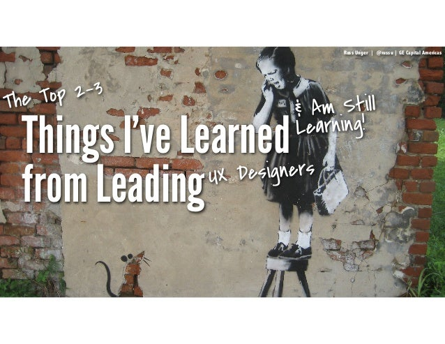 RussUnger | @russu|GECapitalAmericas Things I've Learned from Leading & Am Still Learning! Russ Unger | @russu | GE Capita...