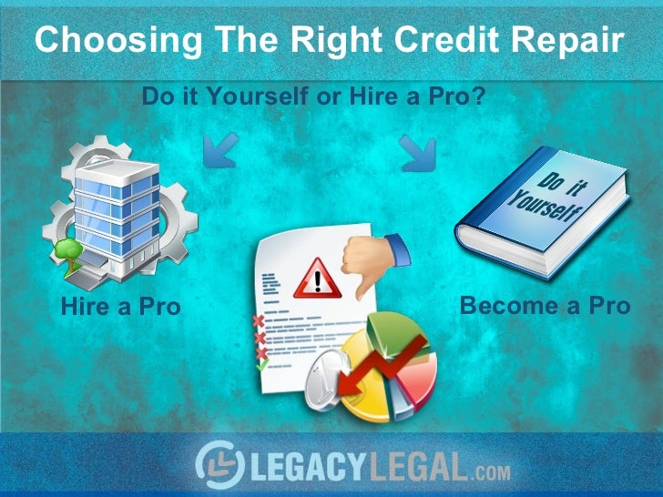 Choosing The Right Credit Repair Hire a Pro Become a Pro Do it Yourself or Hire a Pro?