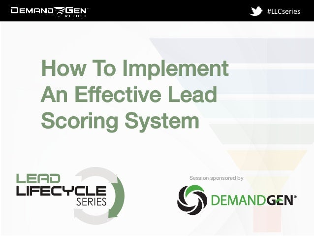 Session sponsored by! #LLCseries   How To Implement ! An Effective Lead ! Scoring System!