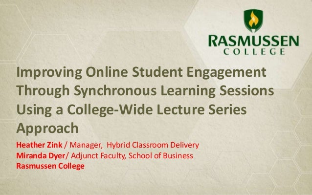 Improving Online Student EngagementThrough Synchronous Learning SessionsUsing a College-Wide Lecture SeriesApproachHeather...