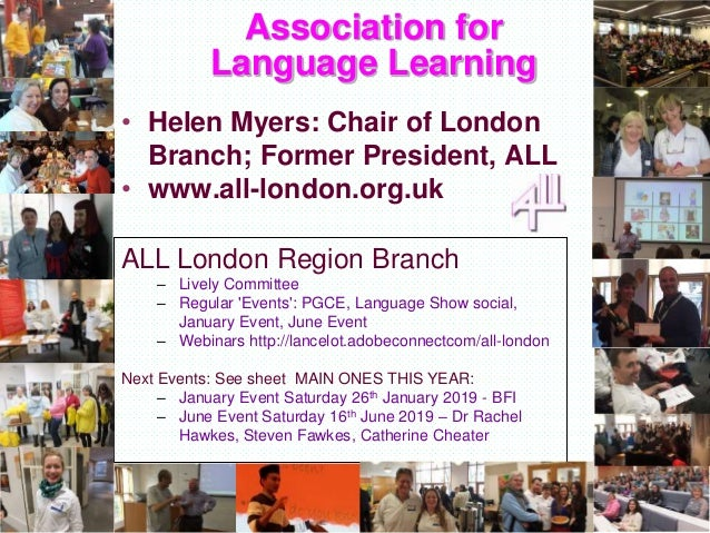 Association for Language Learning • Helen Myers: Chair of London Branch; Former President, ALL • www.all-london.org.uk ALL...