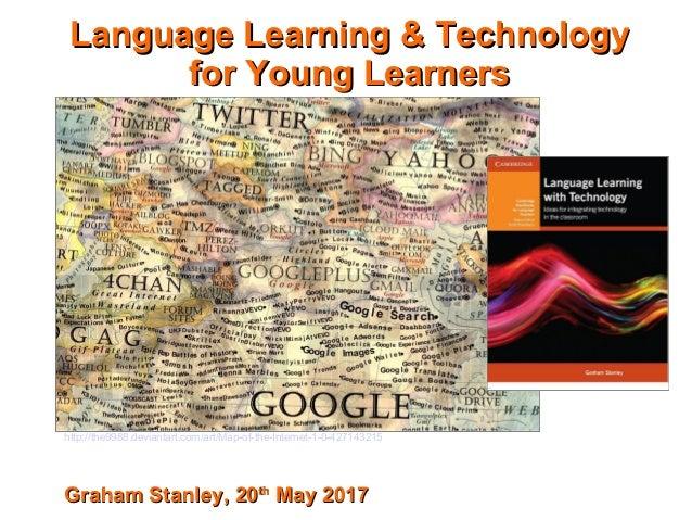 Language Learning & TechnologyLanguage Learning & Technology for Young Learnersfor Young Learners Graham Stanley, 20Graham...