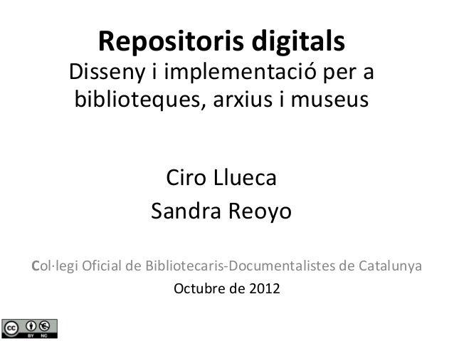 Repositoris digitals     Disseny i implementació per a     biblioteques, arxius i museus                    Ciro Llueca   ...