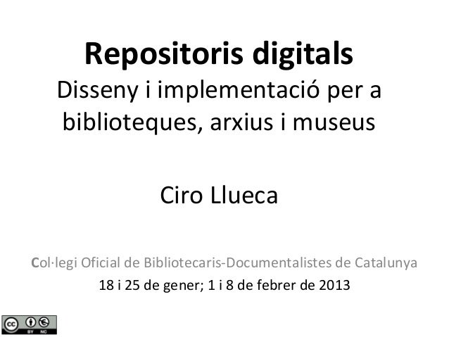 Repositoris digitals    Disseny i implementació per a    biblioteques, arxius i museus                    Ciro LluecaCol·l...