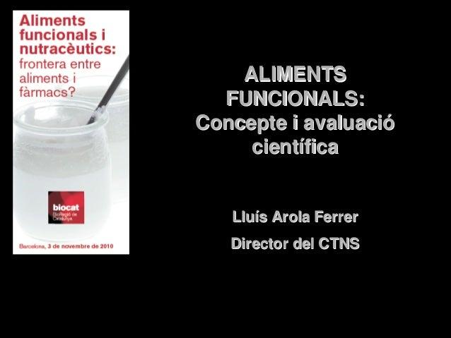 ALIMENTSALIMENTS FUNCIONALS:FUNCIONALS: Concepte i avaluaciConcepte i avaluacióó cientcientííficafica LluLluíís Arola Ferr...