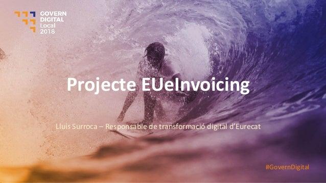 Projecte EUeInvoicing Lluís Surroca – Responsable de transformació digital d'Eurecat #GovernDigital