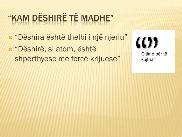 """""""KAM DËSHIRË TË MADHE"""" """"Dëshira është thelbi i një njeriu"""" """"Dëshirë, si atom, është                                     ..."""