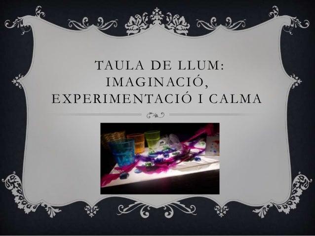 TAULA DE LLUM: IMAGINACIÓ, EXPERIMENTACIÓ I CALMA