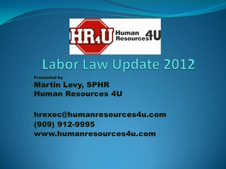 Presented byMartin Levy, SPHRHuman Resources 4Uhrexec@humanresources4u.com(909) 912-9995www.humanresources4u.com