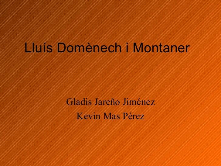 Lluís Domènech i Montaner   Gladis Jareño Jiménez Kevin Mas Pérez